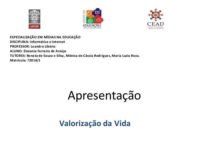 ESPECIALIZAÇÃO EM MÍDIAS NA EDUCAÇÃO DISCIPLINA: Informática e Internet PROFESSOR: Leandro Libério ALUNO: Elozania Ferreir...