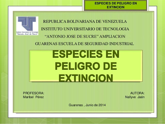 "ESPECIES DE PELIGRO EN EXTINCION REPUBLICA BOLIVARIANA DE VENEZUELA INSTITUTO UNIVERSITARIO DE TECNOLOGIA ""ANTONIO JOSE DE..."