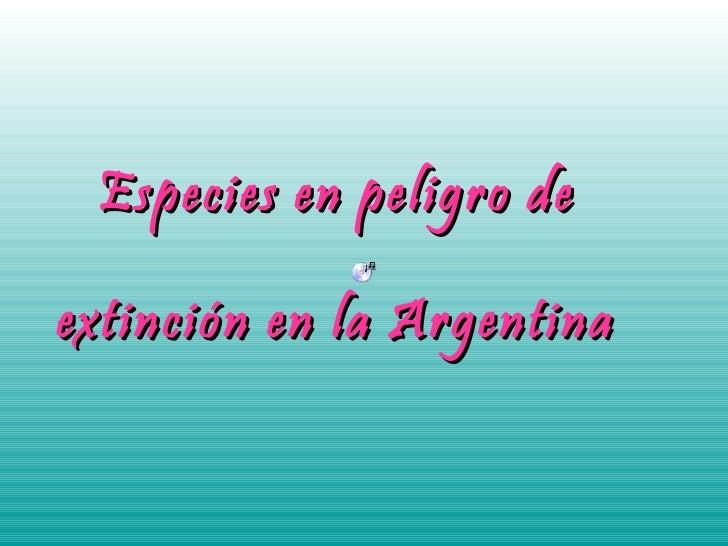 Especies en peligro de extinción en la Argentina