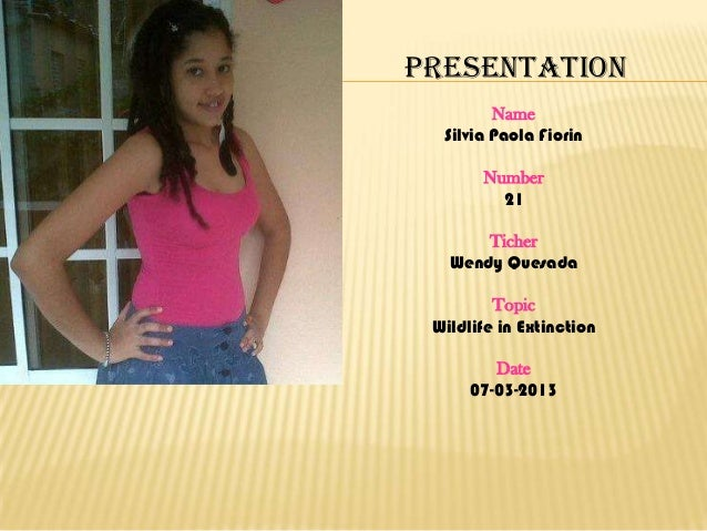Presentation         Name  Silvia Paola Fiorin       Number         21       Ticher   Wendy Quesada         Topic Wildlife...