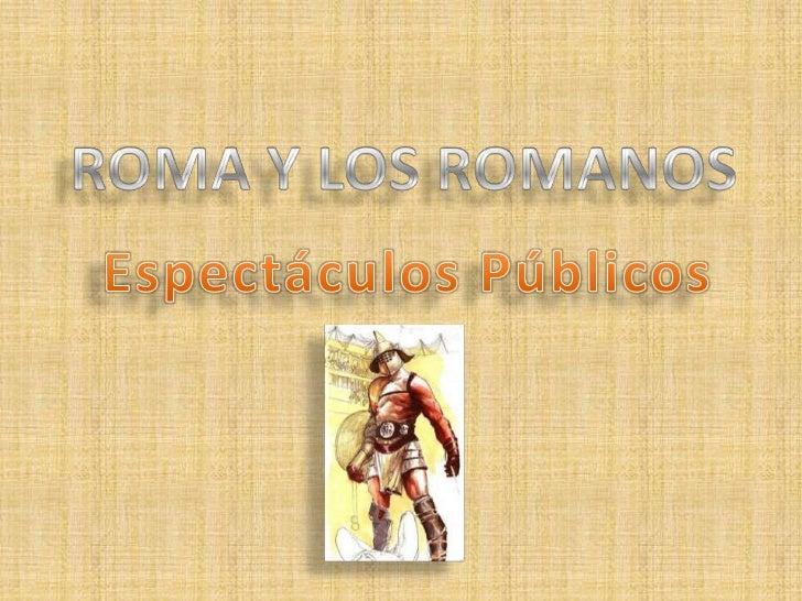 ROMA Y LOS ROMANOS<br />Espectáculos Públicos<br />