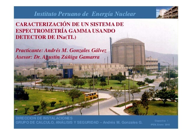 Instituto Peruano de Energía Nuclear CARACTERIZACIÓN DE UN SISTEMA DE ESPECTROMETRÍA GAMMA USANDO DETECTOR DE INa(TL) Prac...