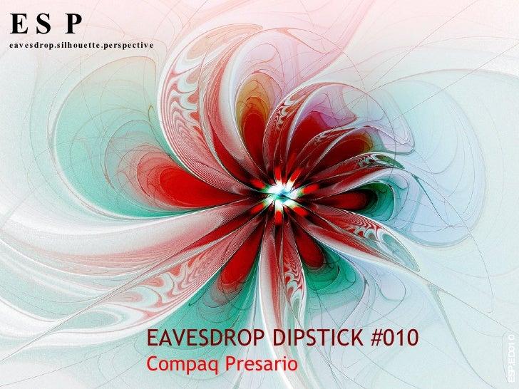 EAVESDROP DIPSTICK #010 Compaq Presario ESP eavesdrop.silhouette.perspective ESP.ED010