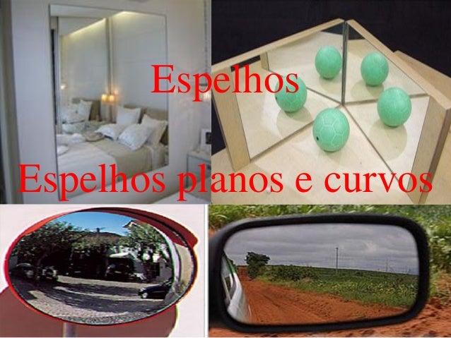 Espelhos Espelhos planos e curvos