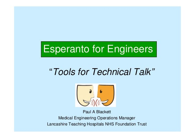 "Esperanto for Engineers ""Tools for Technical Talk"" Paul A Blackett Medical Engineering Operations Manager Lancashire Teach..."