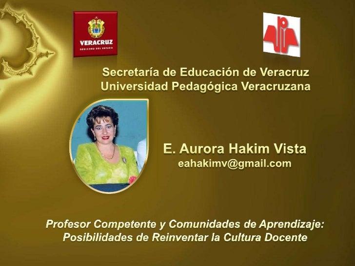 Secretaría de Educación de Veracruz<br />Universidad Pedagógica Veracruzana<br />E. Aurora Hakim Vista<br />eahakimv@gmail...