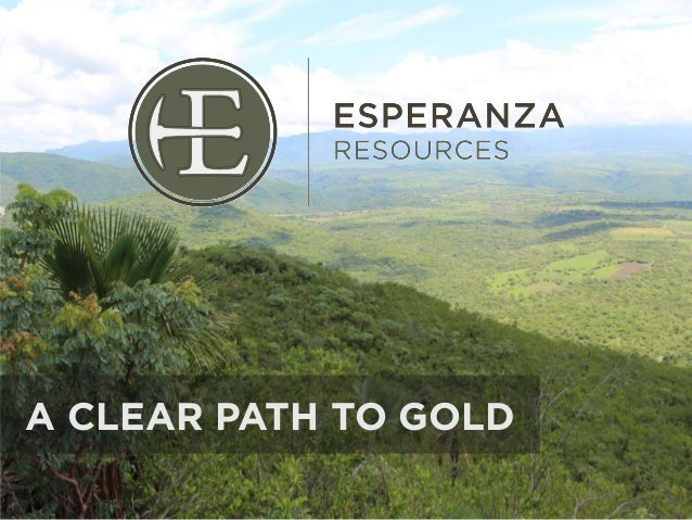 Esperanza Resources Corp. Presentation - A Clear Path To Gold