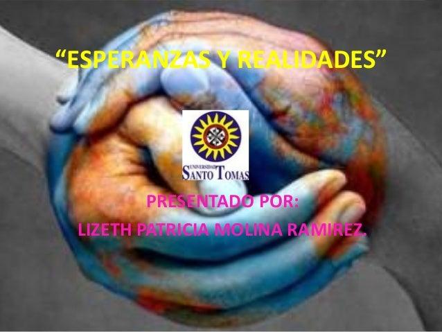 """""""ESPERANZAS Y REALIDADES"""" PRESENTADO POR: LIZETH PATRICIA MOLINA RAMIREZ."""