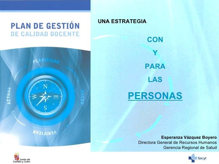 CON Y PARA LAS PERSONAS Esperanza Vázquez Boyero Directora General de Recursos Humanos Gerencia Regional de Salud UNA ESTR...