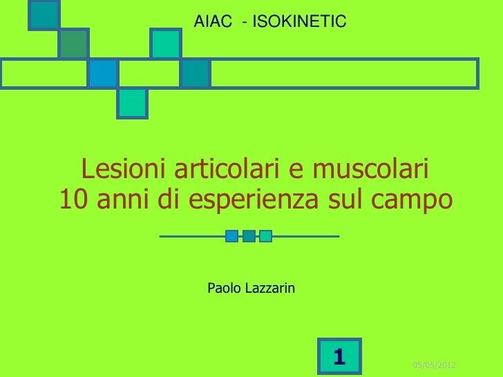 AIAC - ISOKINETIC  Lesioni articolari e muscolari10 anni di esperienza sul campo            Paolo Lazzarin                ...