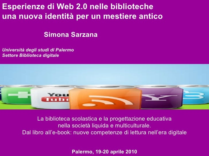 Esperienze di Web 2.0 nelle biblioteche una nuova identità per un mestiere antico Simona Sarzana Università degli studi di...