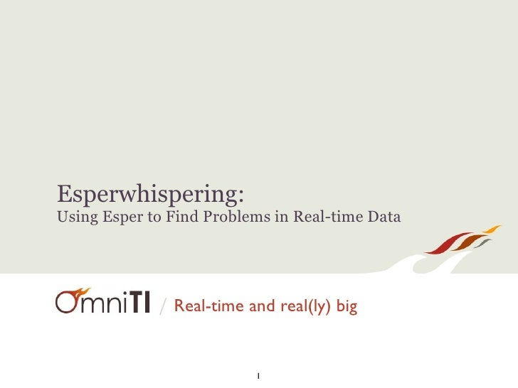 Esperwhispering:Using Esper to Find Problems in Real-time Data             / Real-time and real(ly) big                   ...