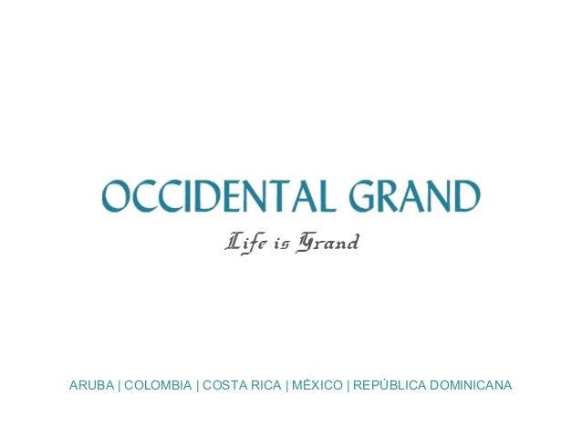 Life is GrandARUBA | COLOMBIA | COSTA RICA | MÉXICO | REPÚBLICA DOMINICANA