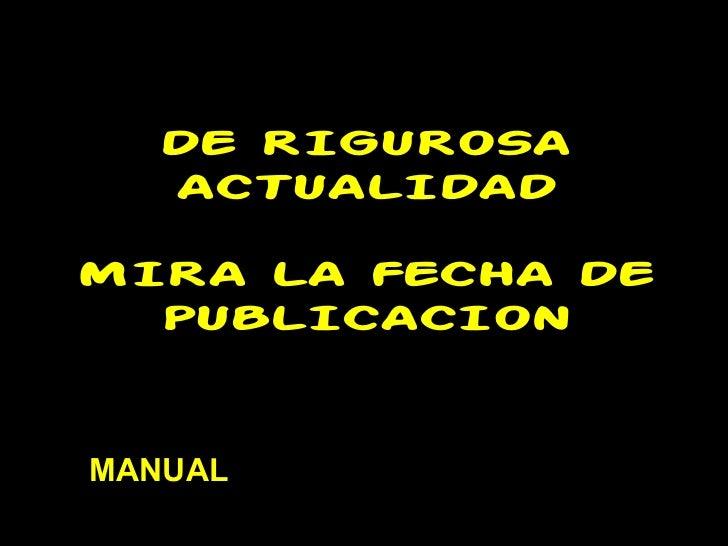 DE RIGUROSA  ACTUALIDADMIRA LA FECHA DE  PUBLICACIONMANUAL