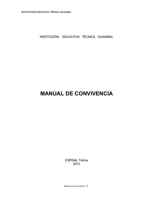 INSTITUCIÓN EDUCATIVA TÉCNICA GUASIMAL  INSTITUCIÓN EDUCATIVA TÉCNICA GUASIMAL  MANUAL DE CONVIVENCIA  ESPINAL Tolima  201...