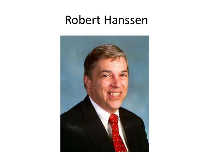 robert philip hanssen essay Essay by trowbridge h ford dated 2003  1 cia's ames and fbi's hanssen  were driven to spy because of reckless double agent operations  the  agency's e l howard, and nsa's robert pelton (wise, p 127ff) when.