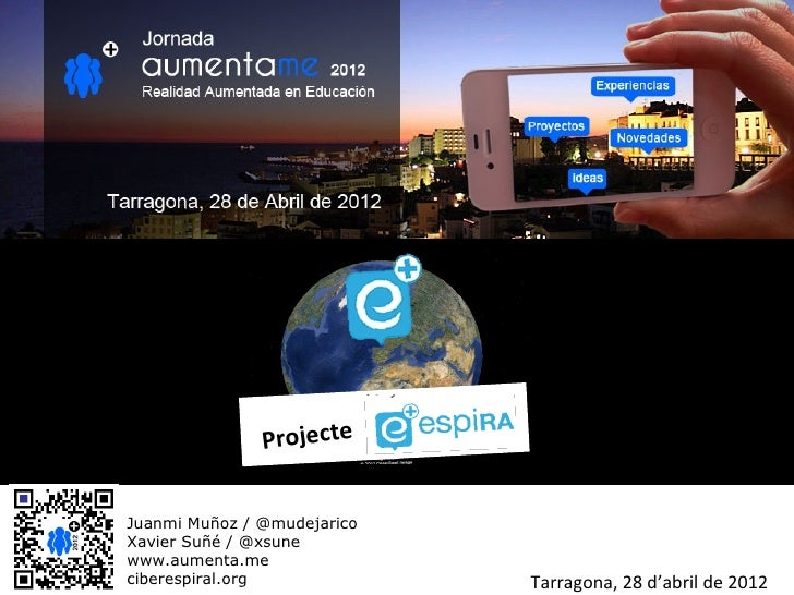 ProjecteJuanmi Muñoz / @mudejaricoXavier Suñé / @xsunewww.aumenta.meciberespiral.org             Tarragona, 28 d'abril de ...