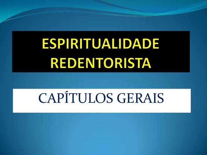 ESPIRITUALIDADE REDENTORISTA <br />CAPÍTULOS GERAIS <br />