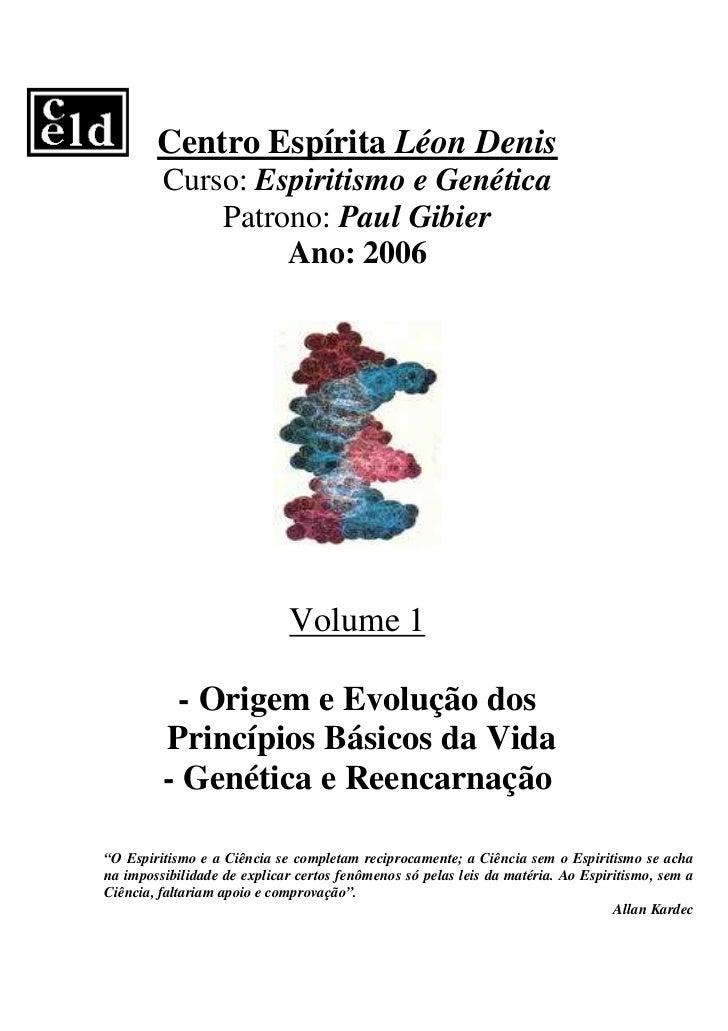 Centro Espírita Léon Denis         Curso: Espiritismo e Genética             Patrono: Paul Gibier                  Ano: 20...