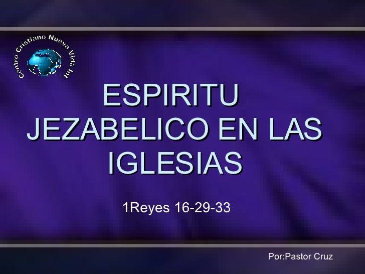 ESPIRITU  JEZABELICO EN LAS IGLESIAS Centro Cristiano Nueva Vida Int Por:Pastor Cruz 1Reyes 16-29-33