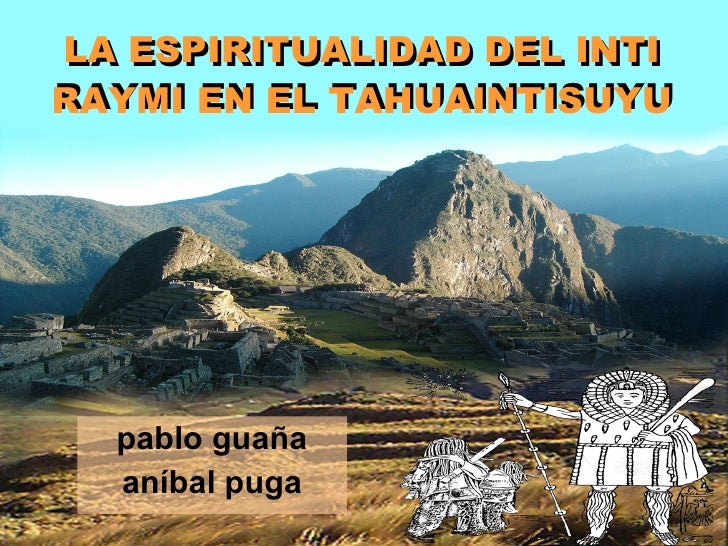 LA ESPIRITUALIDAD DEL INTI RAYMI EN EL TAHUAINTISUYU pablo guaña aníbal puga LA ESPIRITUALIDAD DEL INTI RAYMI EN EL TAHUAI...