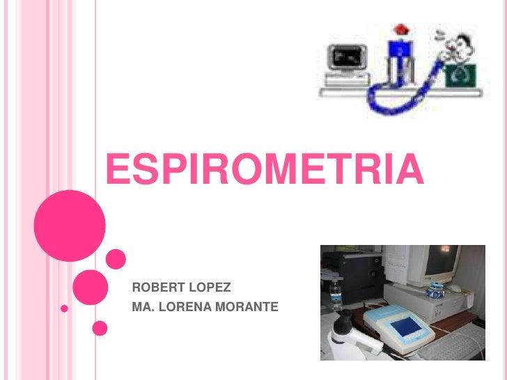 ESPIROMETRIA<br />ROBERT LOPEZ<br />MA. LORENA MORANTE<br />