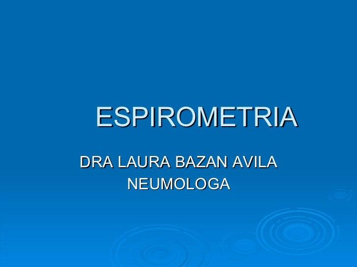 ESPIROMETRIA DRA LAURA BAZAN AVILA NEUMOLOGA