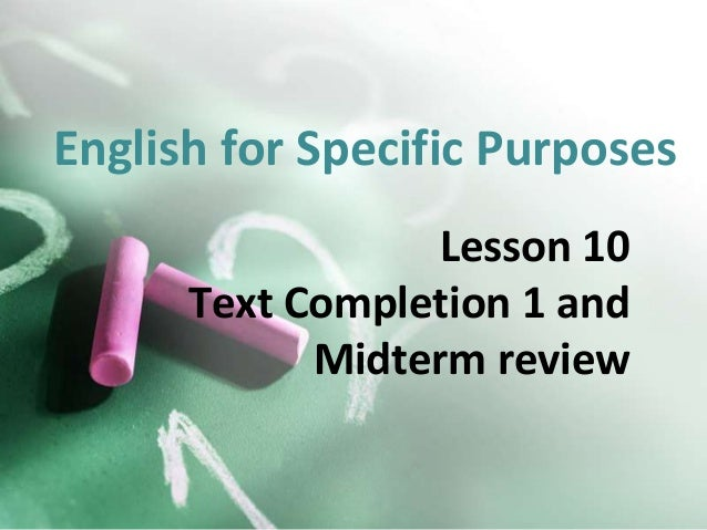 English for Specific PurposesLesson 10Text Completion 1 andMidterm review