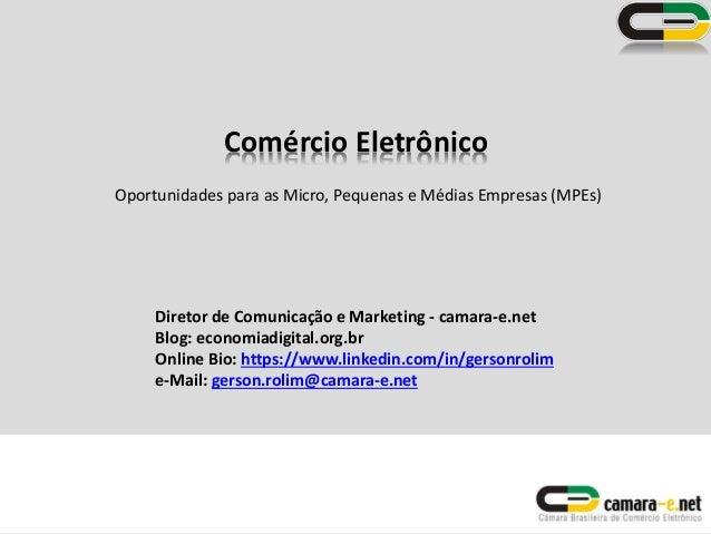 Comércio Eletrônico Oportunidades para as Micro, Pequenas e Médias Empresas (MPEs) Diretor de Comunicação e Marketing - ca...