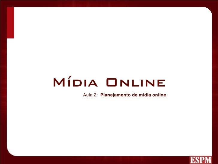 Mídia Online    Aula 2: Planejamento de mídia online