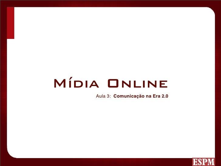 Mídia Online     Aula 3: Comunicação na Era 2.0