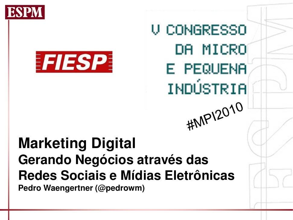 Marketing Digital Gerando Negócios através das Redes Sociais e Mídias Eletrônicas Pedro Waengertner (@pedrowm)