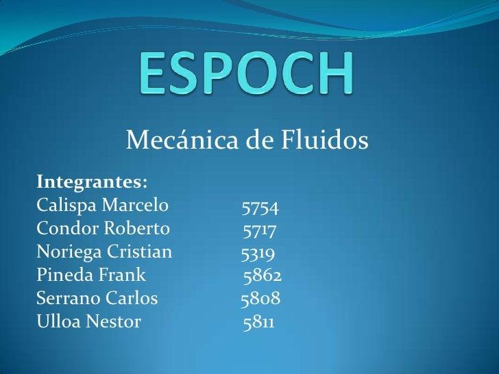 ESPOCH<br />Mecánica de Fluidos<br />Integrantes:<br />Calispa Marcelo               5754<br />Condor Roberto             ...