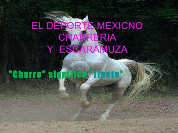 """EL DEPORTE MEXICNO CHARRERIA Y  ESCARAMUZA """"Charro"""" significa """" Jinete """""""