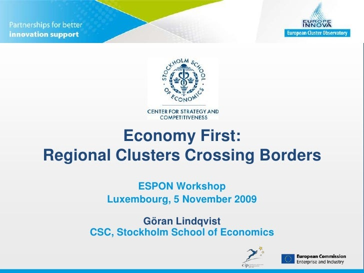 Economy First: Regional Clusters Crossing Borders<br />ESPON Workshop<br />Luxembourg, 5 November 2009Göran LindqvistCSC, ...