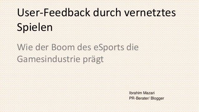 User-Feedback durch vernetztesSpielenWie der Boom des eSports dieGamesindustrie prägt                         Ibrahim Maza...
