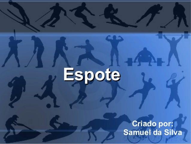 Espote           Criado por:         Samuel da Silva