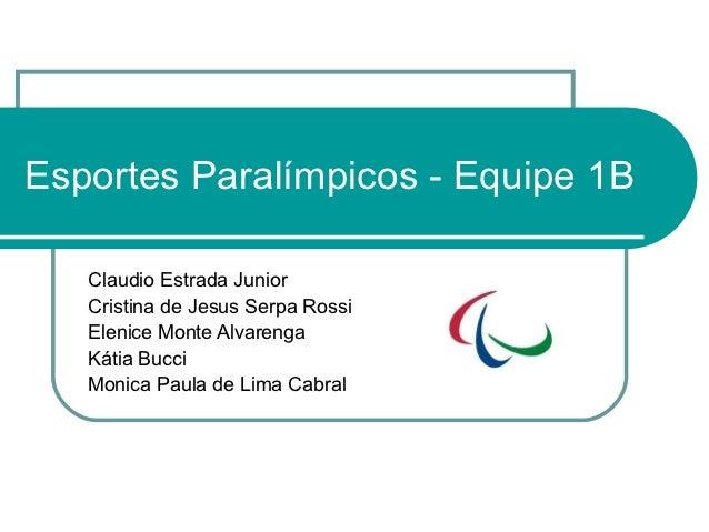 Esportes Paralímpicos - Equipe 1B   Claudio Estrada Junior   Cristina de Jesus Serpa Rossi   Elenice Monte Alvarenga   Kát...