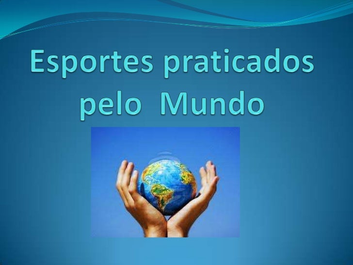 Esportes praticados pelo  Mundo <br />