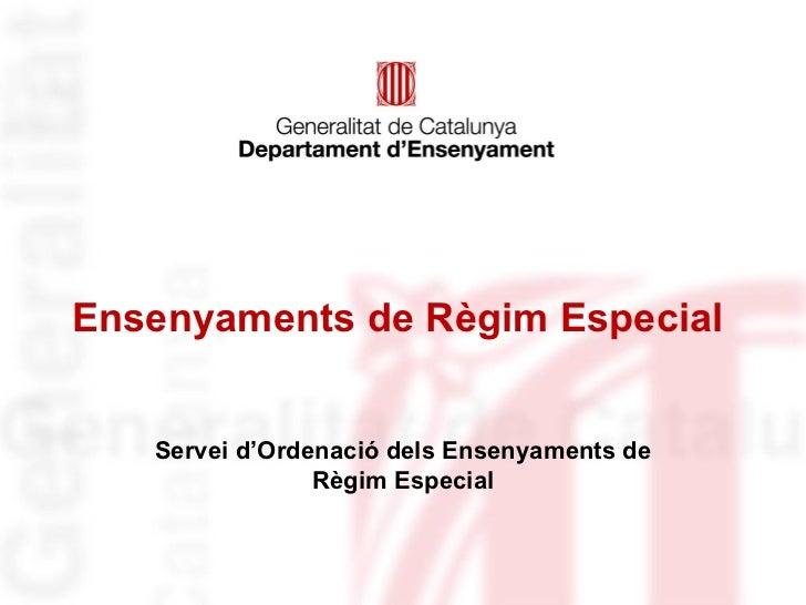 Ensenyaments de Règim Especial   Servei d'Ordenació dels Ensenyaments de                Règim Especial