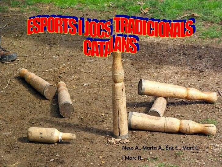 ELS ESPORTS CATALANS           Neus A., Marta A., Èric C., Marc L.           I Marc R.