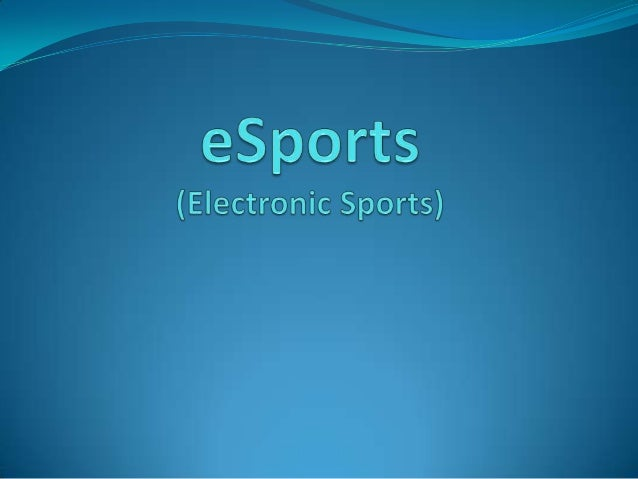 E-Sports Electronic sports, abbreviated e-sports is used as a general term to describe the play of video games competitiv...