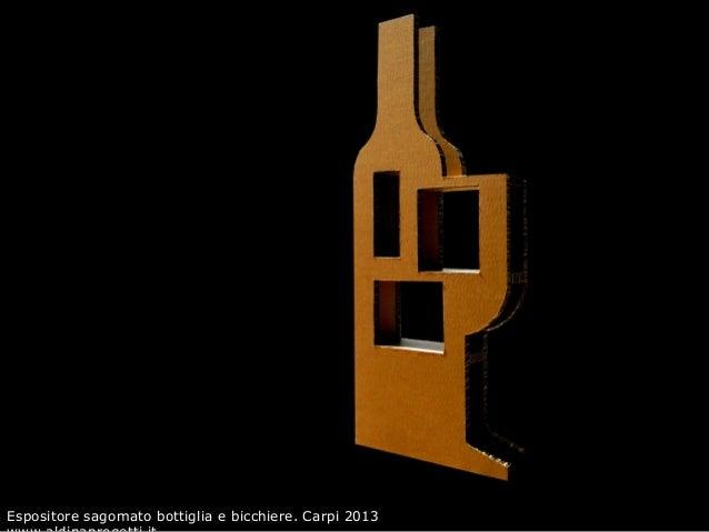Espositore sagomato bottiglia e bicchiere. Carpi 2013