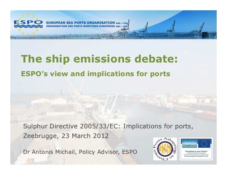 The ship emissions debate:ESPO's view and implications for portsSulphur Directive 2005/33/EC: Implications for ports,Zeebr...