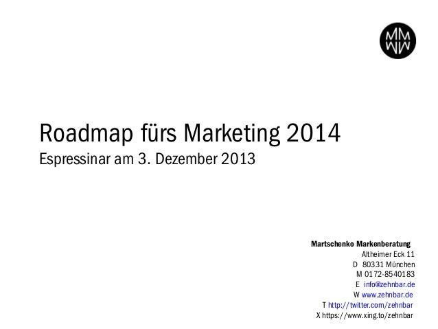 Roadmap fürs Marketing 2014 Espressinar am 3. Dezember 2013  Martschenko Markenberatung Altheimer Eck 11 D 80331 München M...