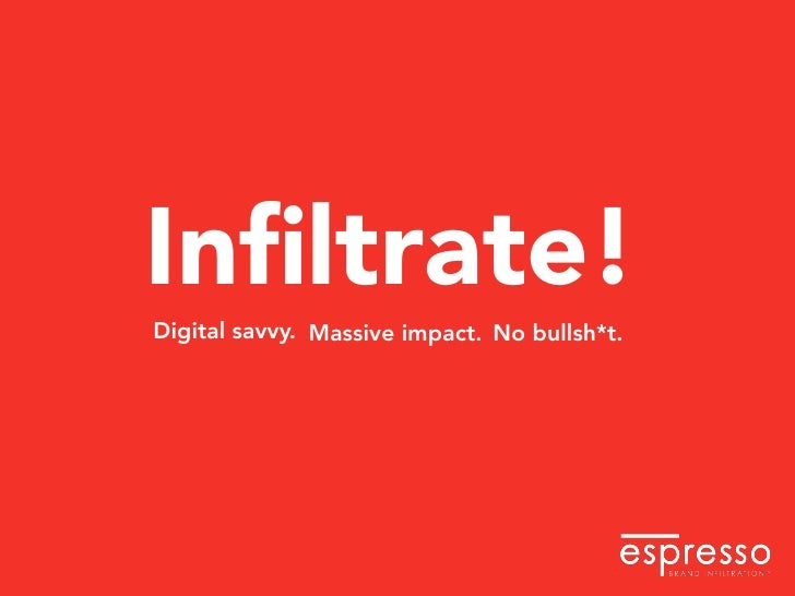 Infiltrate! Digital savvy. Massive impact. No bullsh*t.