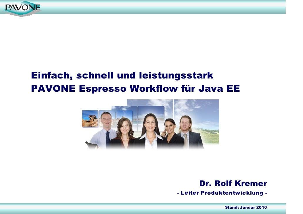 Einfach, schnell und leistungsstark PAVONE Espresso Workflow für Java EE                                     Dr. Rolf Krem...