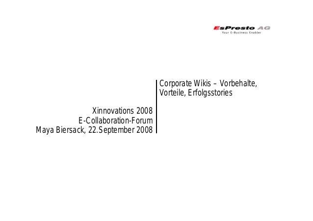 Xinnovations 2008 E-Collaboration-Forum Maya Biersack, 22.September 2008 Corporate Wikis – Vorbehalte, Vorteile, Erfolgsst...