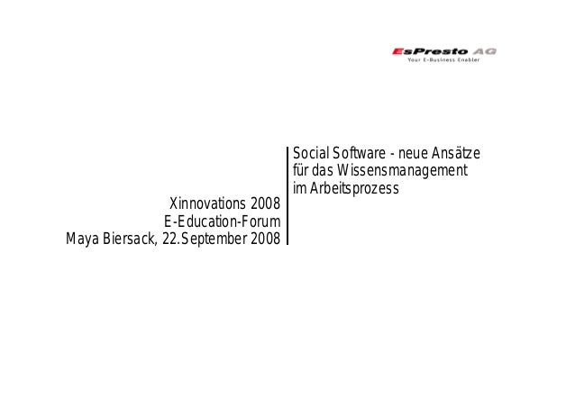 Xinnovations 2008 E-Education-Forum Maya Biersack, 22.September 2008 Social Software - neue Ansätze für das Wissensmanagem...