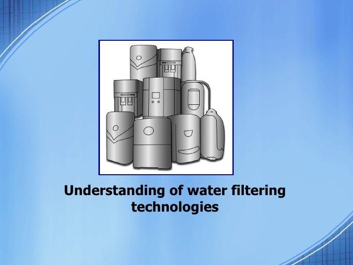Understanding of water filtering technologies